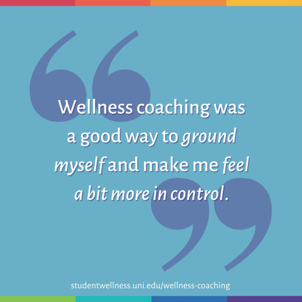 Wellness coaching was a good way to ground myself and make me feel a bit more in control.