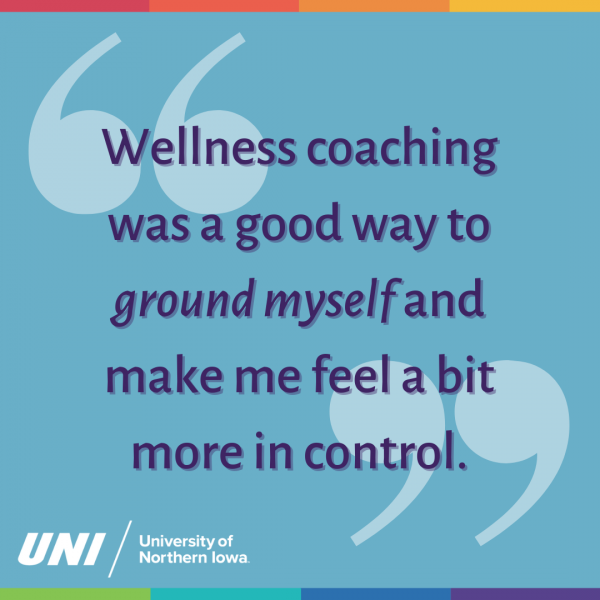 Wellness Coaching was a good way to ground myself and make me feel more in control.