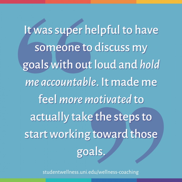 It was super helpful to have someone to discuss my goals with out loud and hold me accountable. It made me feel more motivated to actually take the steps to start working toward those goals.